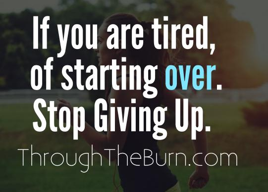 If you are tired of starting over. Stop giving up