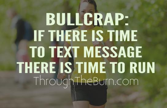 If there is time to text message there is time to run