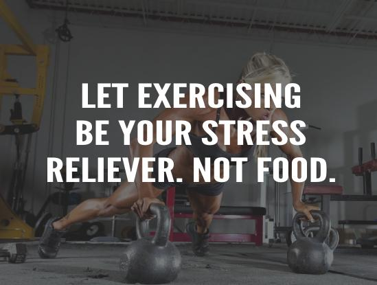 let exercising be your stress reliever not food