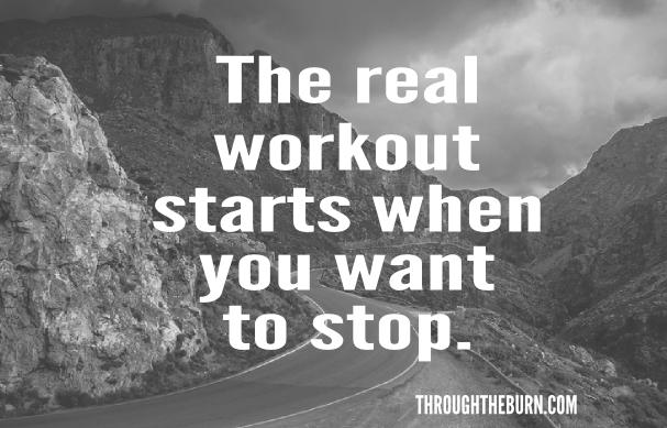 the-real-workout-starts-when-you-want-to-stop