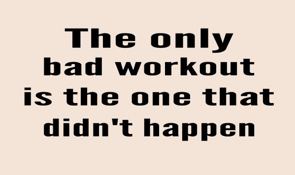 the-only-bad-workout-is-the-one-that-didnt-happen